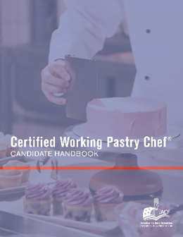 Certified Working Pastry Chef® Candidate Handbook
