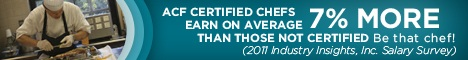 ACF certified chefs earn on average 7% more than those not certified. Be that chef! (2011 Industry Insights Inc. Salary Survey)