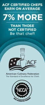 ACF certified chefs earn on average 7% more than those not certified; be that chef!